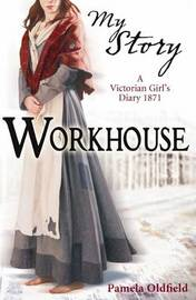 My Story: Workhouse: A Victorian Girl's Diary, 1871 by Pamela Oldfield image