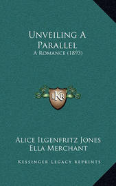Unveiling a Parallel: A Romance (1893) by Alice Ilgenfritz Jones