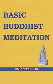 Basic Buddhist Meditation by Brian F. Taylor