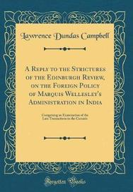 A Reply to the Strictures of the Edinburgh Review, on the Foreign Policy of Marquis Wellesley's Administration in India by Lawrence Dundas Campbell image
