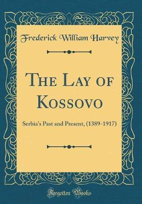 The Lay of Kossovo by Frederick William Harvey