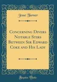 Concerning Divers Notable Stirs Between Sir Edward Coke and His Lady (Classic Reprint) by Jesse Turner image