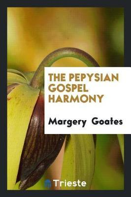 The Pepysian Gospel Harmony by Margery Goates