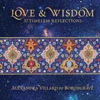 Love and Wisdom: 37 Timeless Reflections by Alexandra Villard De Borchgrave image