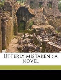 Utterly Mistaken: A Novel Volume 3 by Annie Thomas
