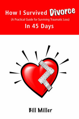How I Survived Divorce - In 45 Days by Bill Miller