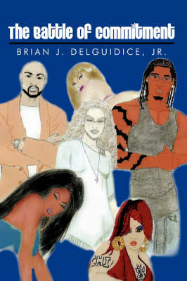 The Battle of Commitment by Brian J. Delguidice Jr.