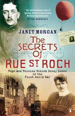 The Secrets of Rue St. Roch: Hope and Heroism Behind Enemy Lines in the First World War by Janet Morgan