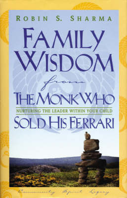 Family Wisdom from the Monk Who Sold His Ferrari: Nurturing the Leader within Your Child by Robin S Sharma