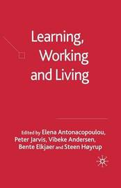 Learning, Working and Living by Elena Antonacopoulou