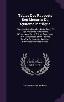 Tables Des Rapports Des Mesures Du Systeme Metrique by C F Delandes De Bagneux