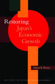 Restoring Japan`s Economic Growth by Adam Posen