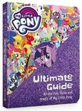 My Little Pony: The Ultimate Guide: All the Fun, Facts and Magic of My Little Pony by My Little Pony