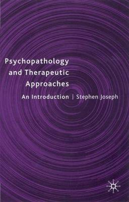 Psychopathology and Therapeutic Approaches by Stephen Joseph