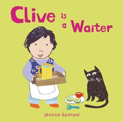 Clive is a Waiter by Jessica Spanyol