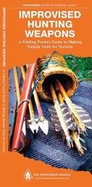 Improvised Hunting Weapons: A Folding Pocket Guide to Making Simple Tools for Survival by J M (Jill) Kavanagh