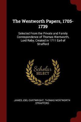 The Wentworth Papers, 1705-1739 by James Joel Cartwright