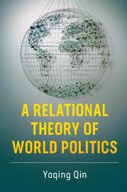 A Relational Theory of World Politics by Yaqing Qin
