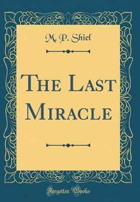 The Last Miracle (Classic Reprint) by M.P. Shiel image