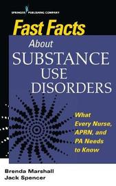 Fast Facts About Substance Use Disorders by Brenda Marshall