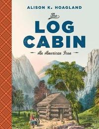 The Log Cabin by Alison K Hoagland