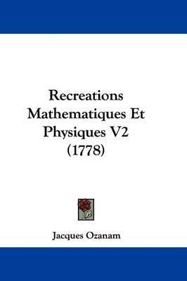 Recreations Mathematiques Et Physiques V2 (1778) by Jacques Ozanam image