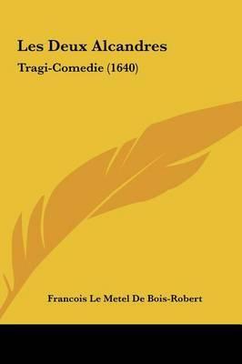 Les Deux Alcandres: Tragi-Comedie (1640) by Francois Le Metel De Bois-Robert image