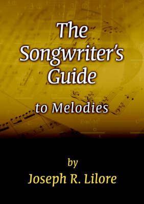 The Songwriter's Guide to Melodies by Joseph R. Lilore