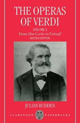 The Operas of Verdi: Volume 3: From Don Carlos to Falstaff by Julian Budden