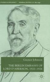 The Berlin Embassy of Lord D'Abernon, 1920-1926 by Gaynor Johnson