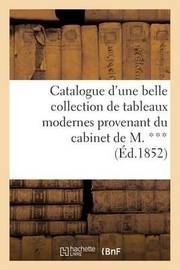 Catalogue D'Une Belle Collection de Tableaux Modernes Provenant Du Cabinet de M. *** by Maulde Et Renou
