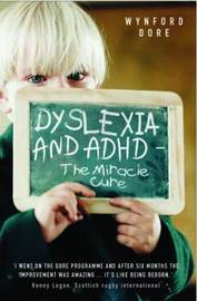 Dyslexia and ADHD - the Miracle Cure by Wynford Dore