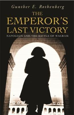 The Emperor's Last Victory by Gunther E Rothenberg