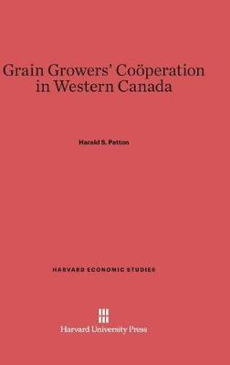 Grain Growers' Cooeperation in Western Canada by Harald S Patton