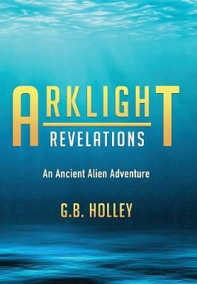 Arklight Revelations by G B Holley image