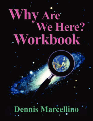 Why Are We Here Workbook by Dennis J Marcellino