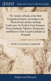 The Articles of Faith, of the Holy Evangelical Church, According to the Word of God, and the Ausburg Confession. Set Forth in Forty Sermons. Petrus Sachariae Nakskow, Praepositus, and Minister of the Gospel in Jutland, in Denmark by Petrus Sachariae Nakskow image