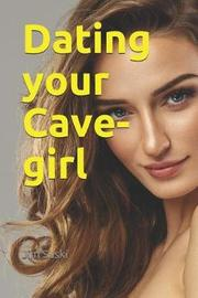 Dating Your Cave-Girl by Jim Suski