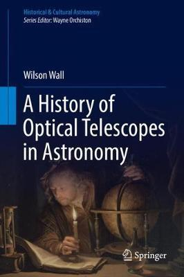 A History of Optical Telescopes in Astronomy by Wilson Wall image