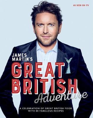 James Martin's Great British Adventure by James Martin