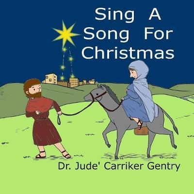 Sing A Song For Christmas by Jude Carriker Gentry