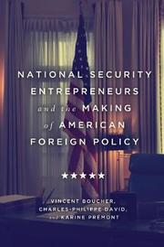 National Security Entrepreneurs and the Making of American Foreign Policy by Vincent Boucher