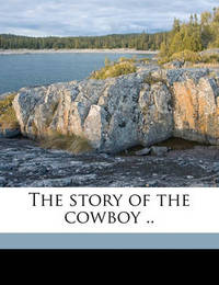 The Story of the Cowboy .. by Emerson Hough