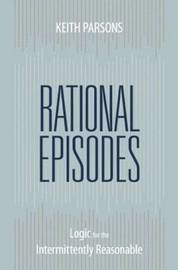 Rational Episodes: Logic for the Intermittently Reasonable by Keith Parsons image