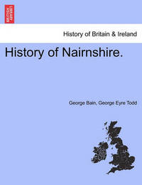 History of Nairnshire. Second Edition by George Bain