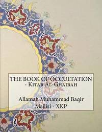 The Book of Occultation - Kitab Al-Ghaibah by Allamah Muhammad Baqir Al Majlisi - Xkp image