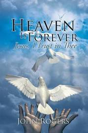 Heaven Is Forever by John Rogers