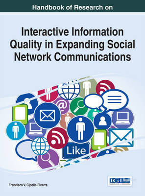 Handbook of Research on Interactive Information Quality in Expanding Social Network Communications by Francois V Cipolla-Ficarra