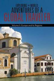 Exploring the World: Adventures of a Global Traveler: Volume II: Europe and Its Regions by Howard J Wiarda