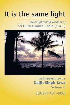 It Is the Same Light: The Enlightening Wisdom of Sri Guru Granth Sahib (Sggs) by Daljit Singh Jawa image